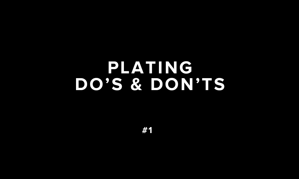 Plating Do's And Don'ts